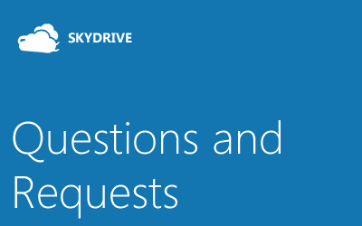 Questions and Requests SkyDrive